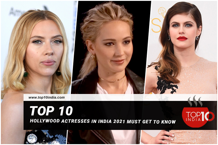 Top 10 Hollywood Actresses in India 2021 Must Get to Know