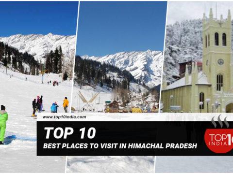 Top 10 Best Places To Visit In Himachal Pradesh