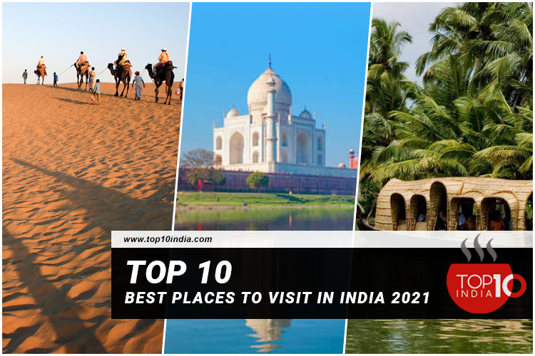 Top 10 Best Places to Visit in India 2021