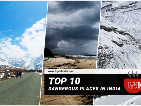 Top 10 Dangerous Places In India