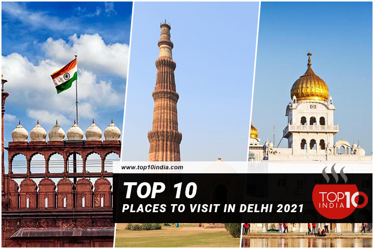 Top 10 Places to Visit in Delhi 2021
