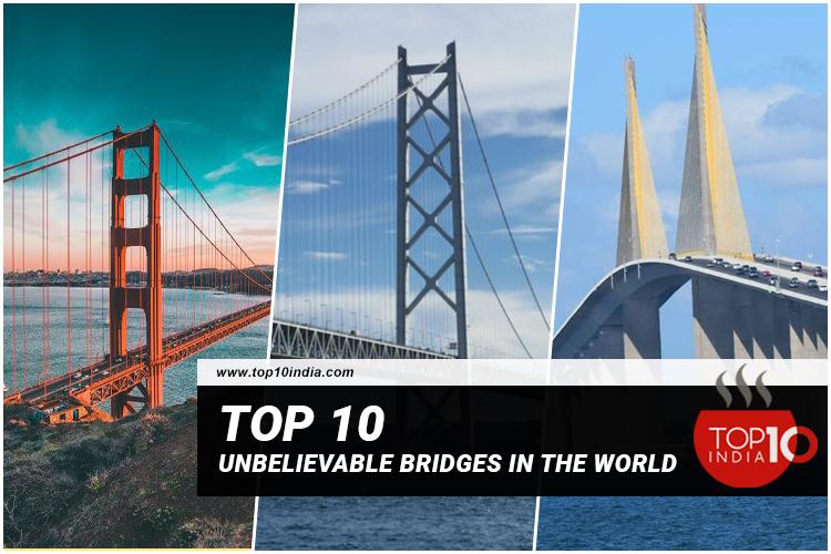 Top 10 Unbelievable Bridges in The World
