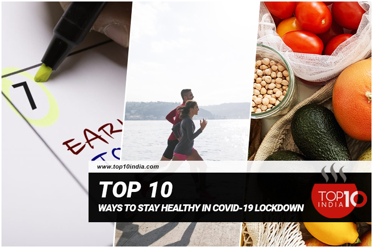 Top 10 Ways To Stay Healthy In Covid-19 Lockdown