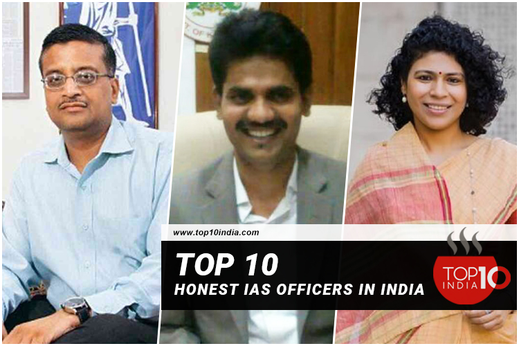 Top 10 Honest IAS Officers In India