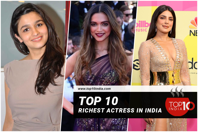 Top 10 Richest Actress In India