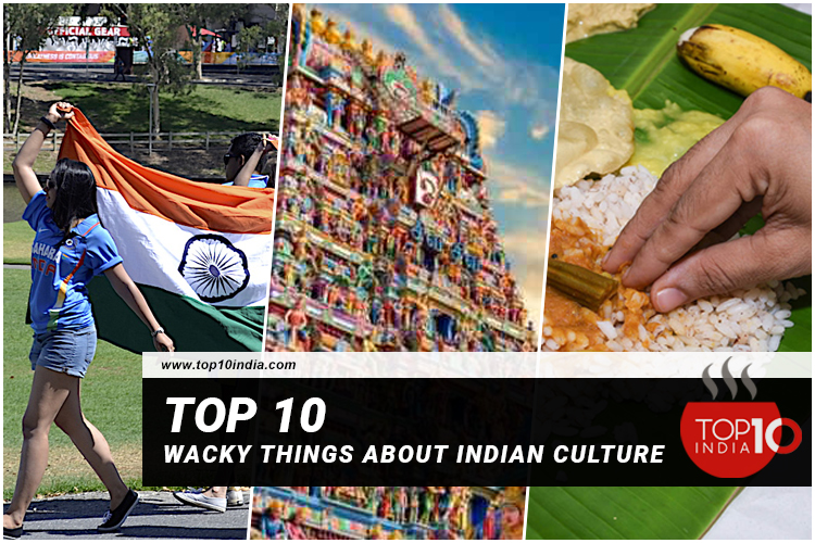 Top 10 Wacky Things About Indian Culture