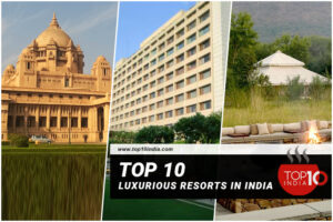 Top 10 Luxurious Resorts In India