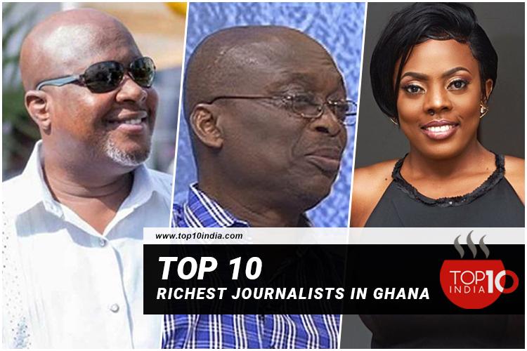 Top 10 Richest Journalists in Ghana