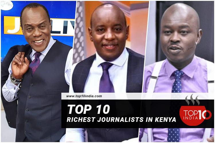 Top 10 richest journalists in Kenya